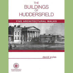 The Buildings of Huddersfield by David Wyles